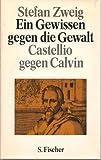 Ein Gewissen gegen die Gewalt, Castellio gegen Calvin - Stefan Zweig