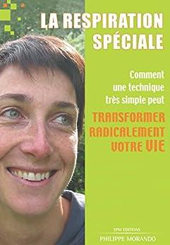 La respiration spéciale: Comment une technique simple peut transformer radicalement votre vie