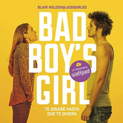 Te odiaré hasta que te quiera [Bad Boy's Girl, Book 1: I Will Hate You Until I Love You]