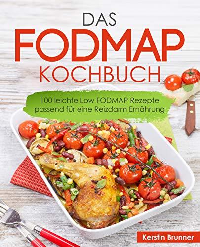 FODMAP Kochbuch - 100 leichte Low FODMAP Rezepte passend für eine Reizdarm Ernährung