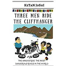 Three Men Ride the Cliffhanger: The Amigos Ride The Most Dangerous Roads in the World (Three Men on Motorcycles Book 4)