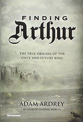 Finding Arthur: The Truth Behind the Legend of the Once and Future King por Adam Ardrey