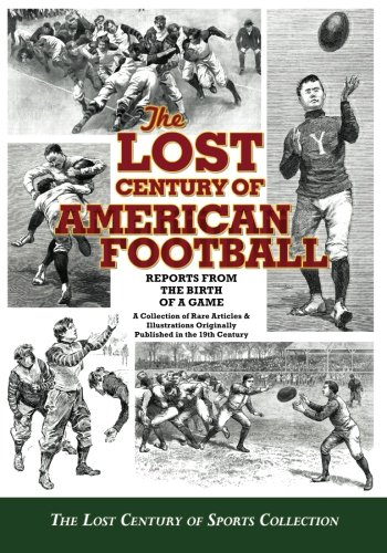 the-lost-century-of-american-football-reports-from-the-birth-of-a-game