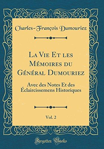 La Vie Et les Mémoires du Général Dumouriez, Vol. 2: Avec des Notes Et des Éclaircissemens Historiques (Classic Reprint)