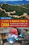 Telecharger Livres By Mitchell Bruce W Author 13 Steps to Manufacturing in China The Definitive Guide to Opening a Plant from Site Location to Plant Start Up By Feb 2012 Hardcover (PDF,EPUB,MOBI) gratuits en Francaise
