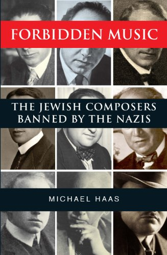Forbidden Music: The Jewish Composers Banned by the Nazis (English Edition)