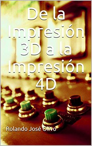 De la Impresión 3D a la Impresión 4D por Rolando José Olivo