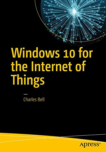 Windows 10 for the Internet of Things por Charles Bell