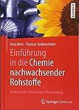 Einführung in die Chemie nachwachsender Rohstoffe: Vorkommen, Konversion, Verwendung - Arno Behr, Thomas Seidensticker