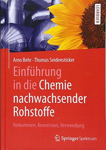 Einführung in die Chemie nachwachsender Rohstoffe: Vorkommen, Konversion, Verwendung