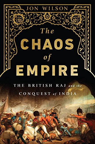 The Chaos of Empire: The British Raj and the Conquest of