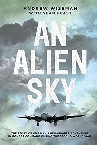 An Alien Sky: The story of one man's remarkable adventure in Bomber Command during the Second World