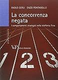 La concorrenza negata. I comportamenti strategici nella telefonia fissa (Università/Ricerche/Economia)