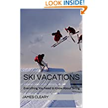 Ski Vacations: Everything You Need to Know About Skiing
