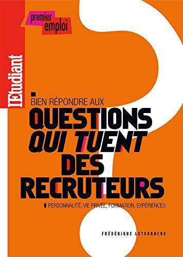 BIEN REPONDRE AUX 200 QUESTIONS QUI TUENT DES RECRUTEURS