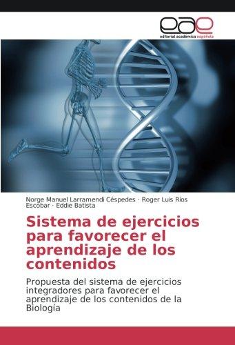 Sistema de ejercicios para favorecer el aprendizaje de los contenidos: Propuesta del sistema de ejercicios integradores para favorecer el aprendizaje de los contenidos de la Biología
