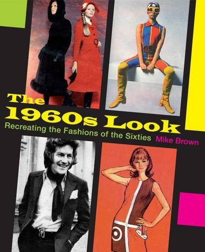 The 1960s Look: Recreating the Fashions of the Sixties Swinging Sixties Fashion