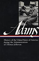 History of the United States of America During the Administrations of Thomas Jefferson: 1 (Library of America)