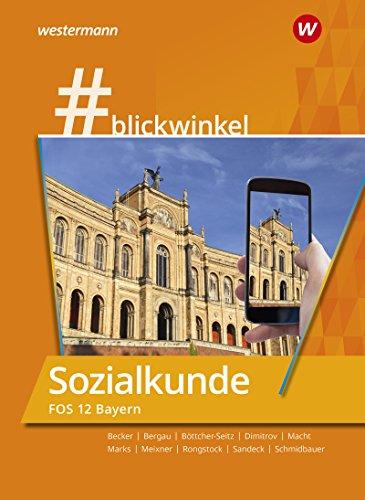 #blickwinkel - Geschichte/Sozialkunde für Fachoberschulen und Berufsoberschulen – Ausgabe Bayern: Sozialkunde für die FOS 12: Schülerband