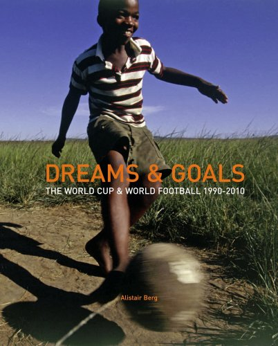 Dreams & Goals: The World Cup and World Football 1990-2010