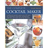 Complete Cocktail Maker, The: A professional bartender's guide to over 500 classic and contemporary mixd drinks - what goes in them, together with step-by-step instructions
