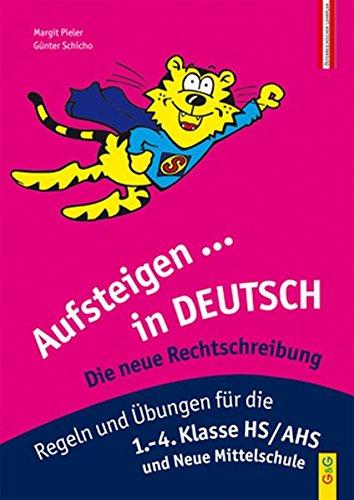 Aufsteigen in Deutsch - Die neue Rechtschreibung: Regeln und Übungen für die 1.-4. Klasse HS/AHS (Aufsteigen / Lernhilfen für HS/AHS Unterstufe und AHS Oberstufe)