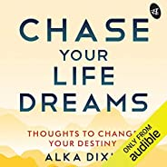 Chase Your Life Dreams: Thoughts to Change Your Destiny