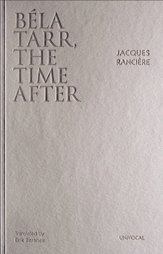 Bela Tarr, the Time After (Univocal) by Jacques Ranciere (2013-07-01)