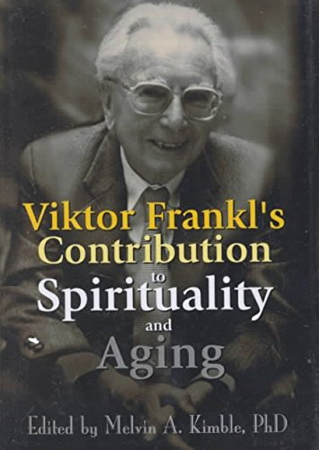 [Viktor Frankl's Contribution to Spirituality and Aging] (By: Melvin Kimble) [published: May, 2001]