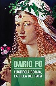 Lucrècia Borja. La Filla Del Papa par Dario Fo