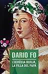 Lucrècia Borja. La Filla Del Papa par Fo
