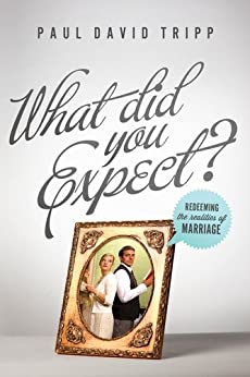 What Did You Expect?: Redeeming the Realities of Marriage di [Tripp, Paul David]
