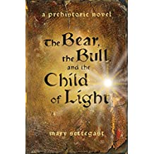 The Bear, the Bull, and the Child of Light: a prehistoric novel (English Edition)