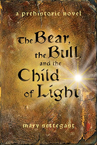 The Bear, The Bull, And The Child Of Light: A Prehistoric Novel por Mary Settegast epub
