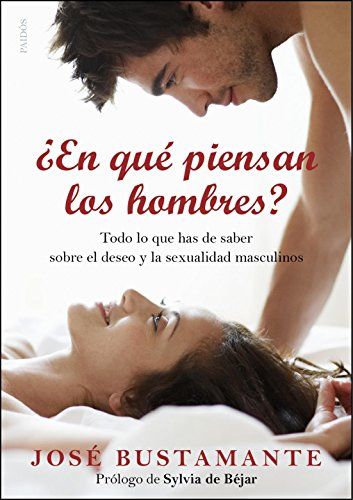 ¿En qué piensan los hombres?: Todo lo que has de saber sobre el deseo y la sexualidad masculinos (Divulgacion - Autoayuda) por José Bustamante Bellmunt
