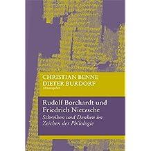 Rudolf Borchardt und Friedrich Nietzsche: Schreiben und Denken im Zeichen der Philologie (Schriften der Rudolf-Borchardt-Gesellschaft)