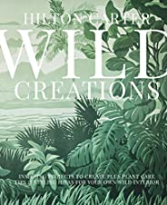 Wild Creations: Inspiring Projects to Create plus Plant Care Tips & Styling Ideas for Your Own Wild Inte