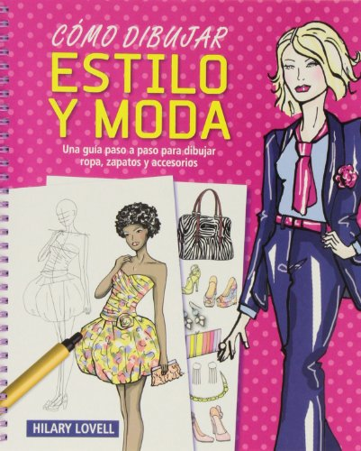 Cómo dibujar estilo y moda: Una guía paso a paso para dibujar ropa, zapatos y accesorios (Actividades y destrezas) por Hilary Lovell