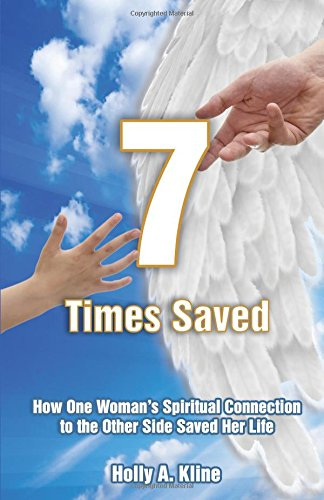 7 Times Saved: How One Woman's Spiritual Connection to the Other Side Saved Her Life