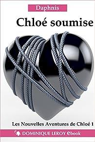 Chloé soumise: Les Nouvelles Aventures de Chloé 1 par  Daphnis