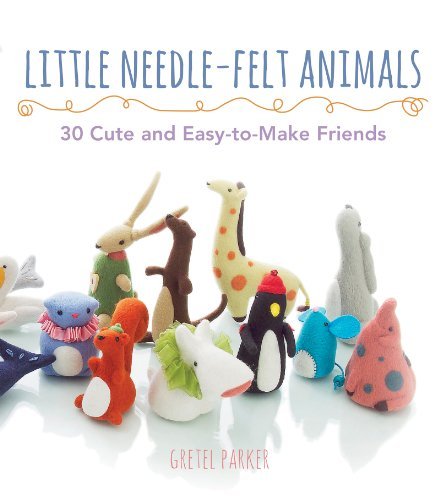 Little Needle-Felt Animals: 30 Cute and Easy-to-Make Kittens, Puppie (English Edition)