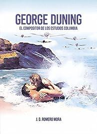 George Duning. El compositor de los estudios Columbia par  L.D. Romero Mora