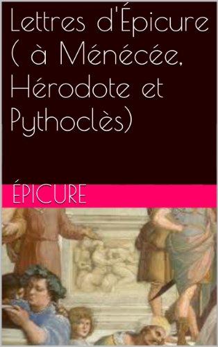 Lettres d'Épicure ( à Ménécée, Hérodote et Pythoclès) (French Edition)