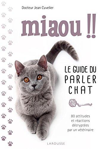 Miaou !! - Le guide du parler chat (Larousse attitude - Animaux)