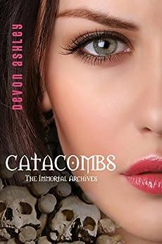 Catacombs (The Immortal Archives #3) (English Edition) di [Ashley, Devon]