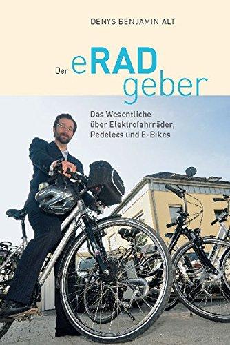 Preisvergleich Produktbild Der eRADgeber: Das Wesentliche über Elektrofahrräder, Pedelecs und E-Bikes
