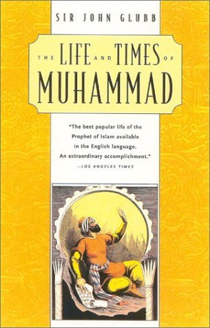 The Life and Times of Muhammad by John Glubb (2001-11-27)
