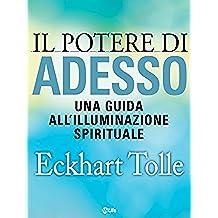 Il potere di Adesso: Una guida all'illuminazione spirituale (Psicologia e crescita personale)