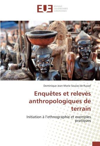 Enquetes et releves anthropologiques de terrain: Initiation A l'ethnographie et exemples pratiques par Dominique Jean-Marie Soulas-de Russel