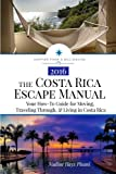 The Costa Rica Escape Manual: Your How-To Guide on Moving, Traveling Through, & Living in Costa Rica: Volume 4 (Happier Than A Billionaire)